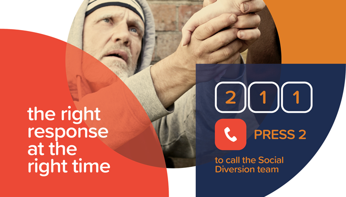 The right response at the right time 2-1-1 and press 2 to call the Social Diversion Team